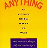 I Could Do Anything If I Only Knew What It Was: How to Discover What You Really Want and How to Get It, by Barbara Sher